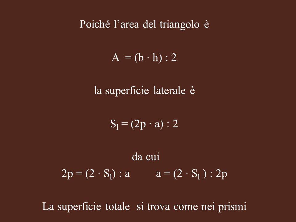Poiché l'area del triangolo è A = (b ∙ h) : 2 la superficie laterale è