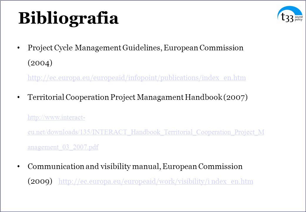 Bibliografia Project Cycle Management Guidelines, European Commission (2004) http://ec.europa.eu/europeaid/infopoint/publications/index_en.htm.