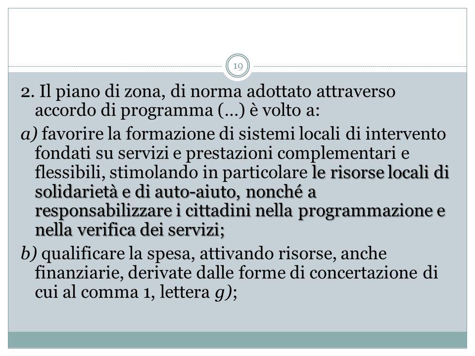 2. Il piano di zona, di norma adottato attraverso accordo di programma (…) è volto a: