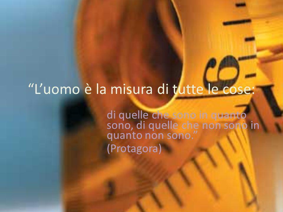 L'uomo è la misura di tutte le cose: