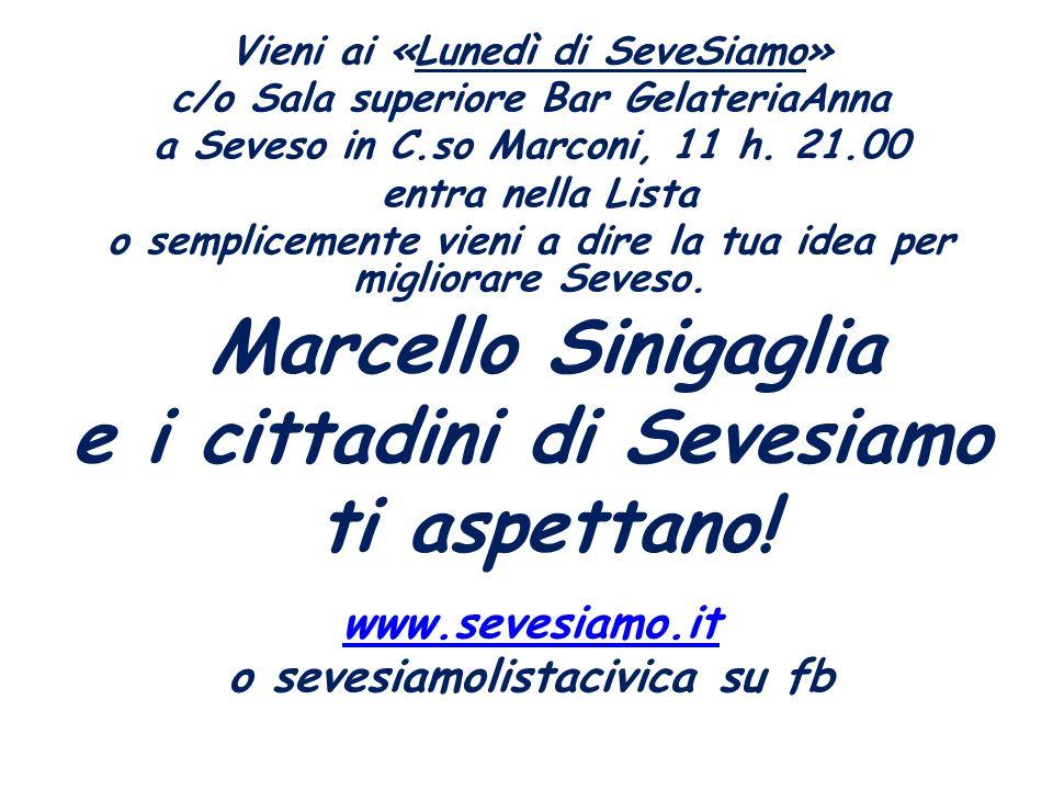 Marcello Sinigaglia e i cittadini di Sevesiamo ti aspettano!