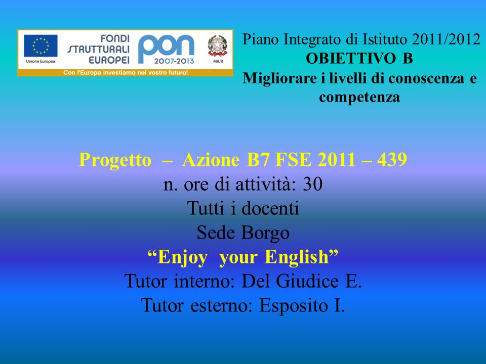 Piano Integrato di Istituto 2011/2012 OBIETTIVO B Migliorare i livelli di conoscenza e competenza