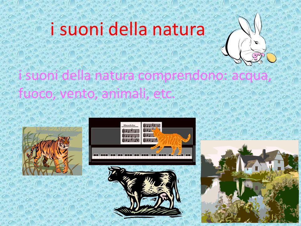 i suoni della natura i suoni della natura comprendono: acqua, fuoco, vento, animali, etc.