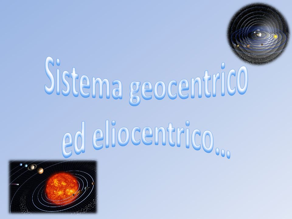 Sistema geocentrico ed eliocentrico…
