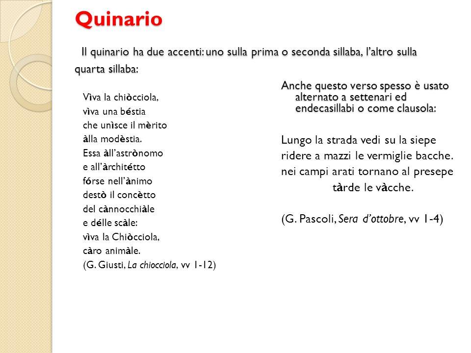 Quinario Il quinario ha due accenti: uno sulla prima o seconda sillaba, l'altro sulla quarta sillaba:
