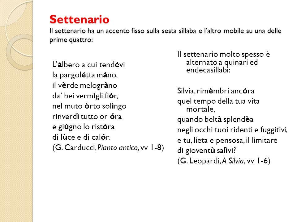 Settenario Il settenario ha un accento fisso sulla sesta sillaba e l'altro mobile su una delle prime quattro: