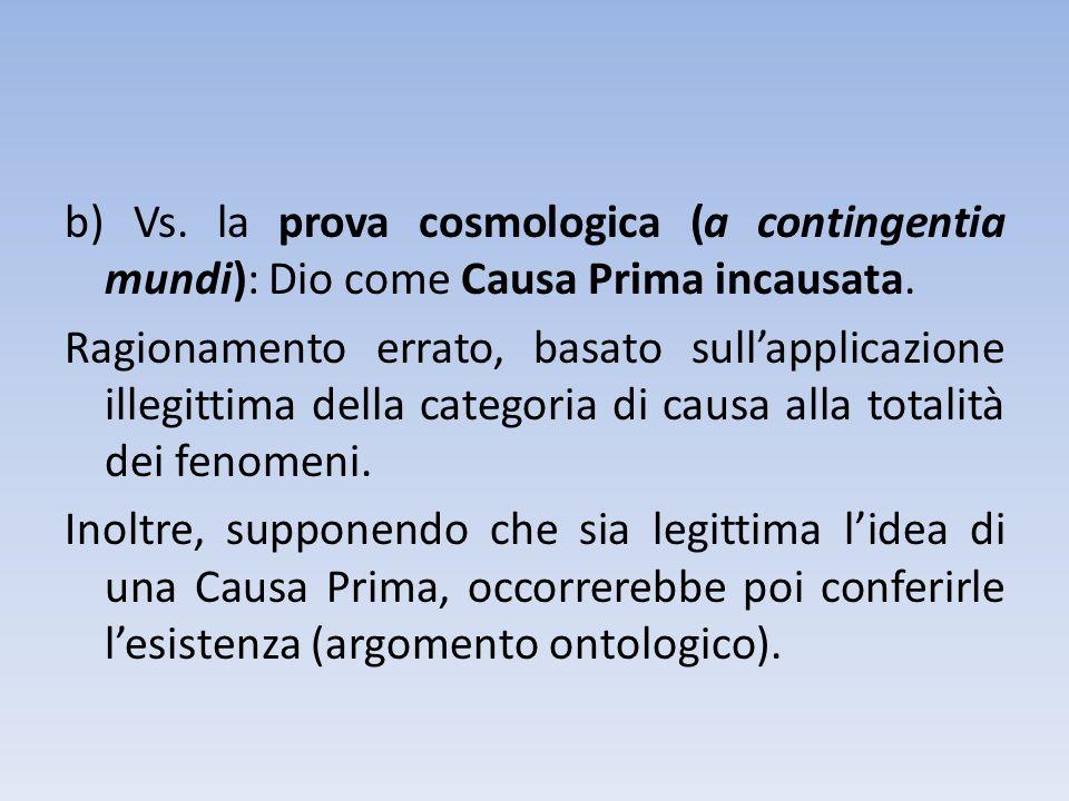 b) Vs. la prova cosmologica (a contingentia mundi): Dio come Causa Prima incausata.