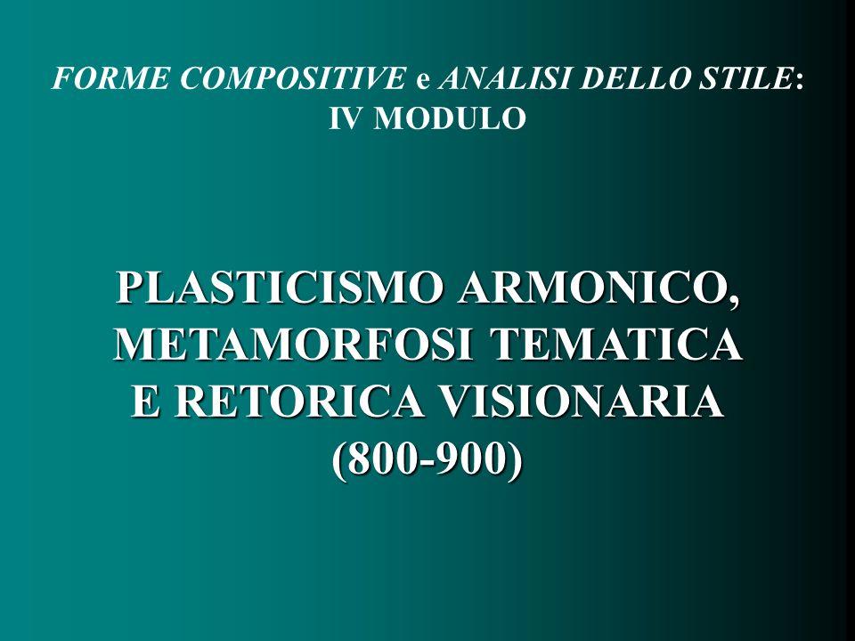 PLASTICISMO ARMONICO, METAMORFOSI TEMATICA E RETORICA VISIONARIA