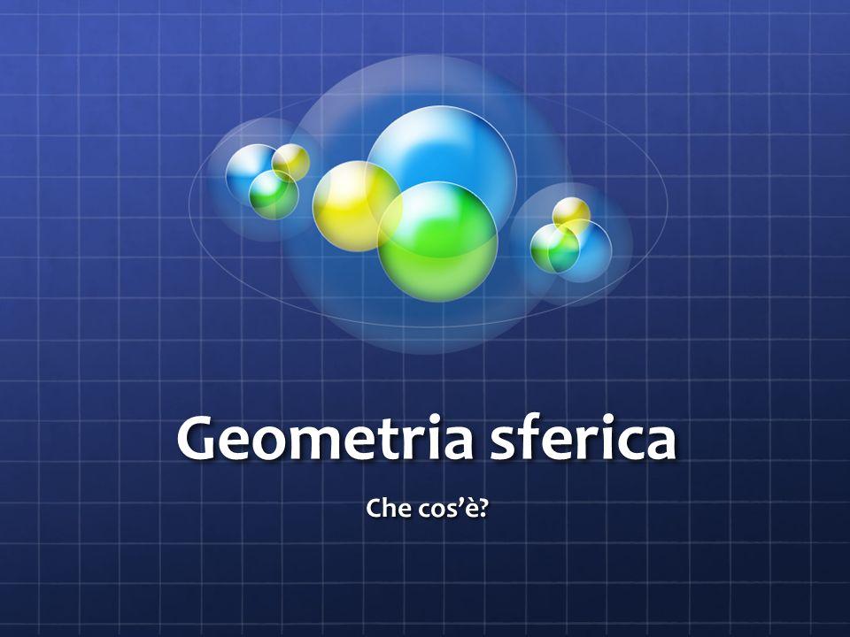 Geometria sferica Che cos'è