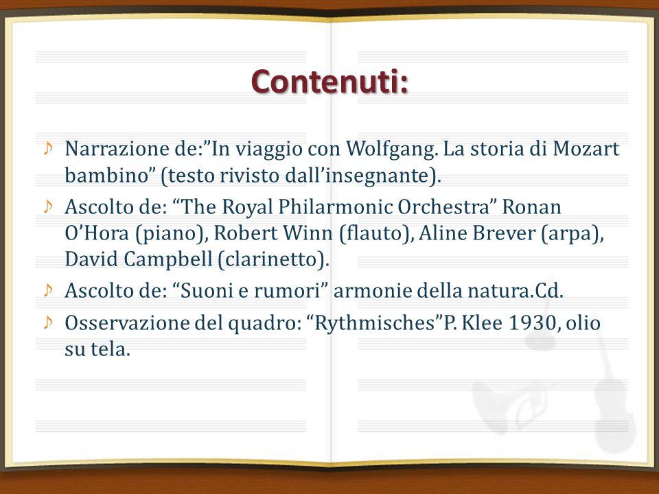 Contenuti: Narrazione de: In viaggio con Wolfgang. La storia di Mozart bambino (testo rivisto dall'insegnante).