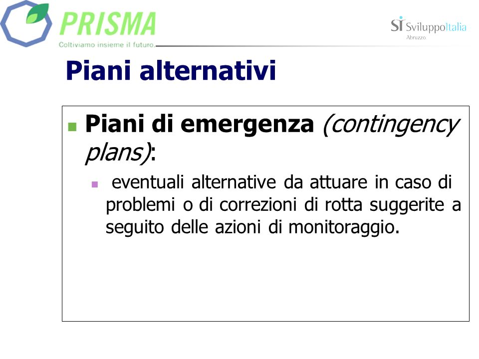 Piani alternativi Piani di emergenza (contingency plans):