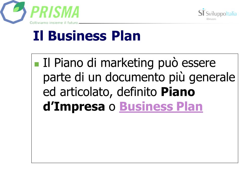 Il Business Plan Il Piano di marketing può essere parte di un documento più generale ed articolato, definito Piano d'Impresa o Business Plan.
