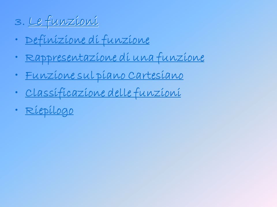 3. Le funzioni Definizione di funzione. Rappresentazione di una funzione. Funzione sul piano Cartesiano.