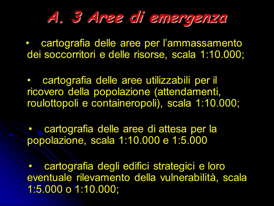 A. 3 Aree di emergenza • cartografia delle aree per l'ammassamento dei soccorritori e delle risorse, scala 1:10.000;