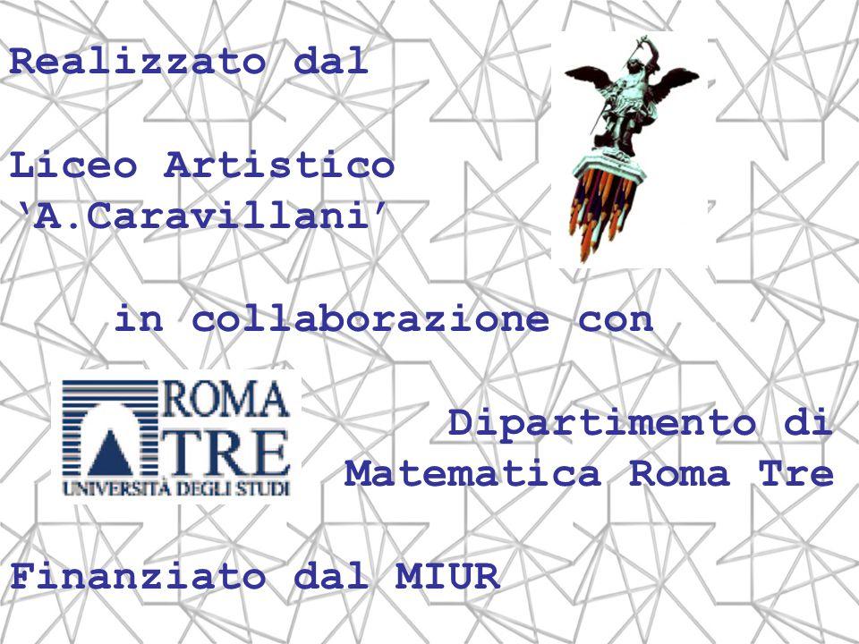Realizzato dal Liceo Artistico. 'A.Caravillani' in collaborazione con. Dipartimento di. Matematica Roma Tre.