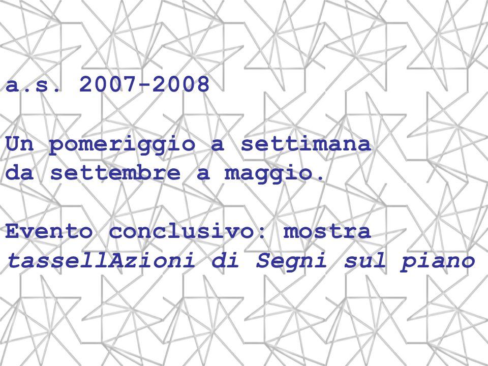 a.s. 2007-2008 Un pomeriggio a settimana. da settembre a maggio.