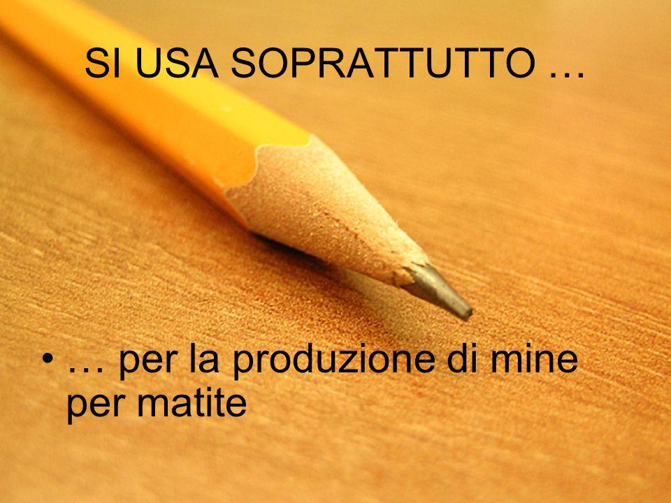 SI USA SOPRATTUTTO … … per la produzione di mine per matite