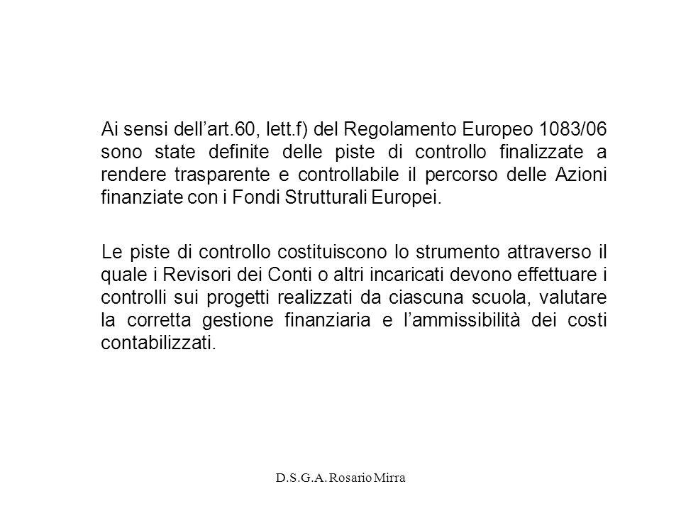 Ai sensi dell'art.60, lett.f) del Regolamento Europeo 1083/06 sono state definite delle piste di controllo finalizzate a rendere trasparente e controllabile il percorso delle Azioni finanziate con i Fondi Strutturali Europei.