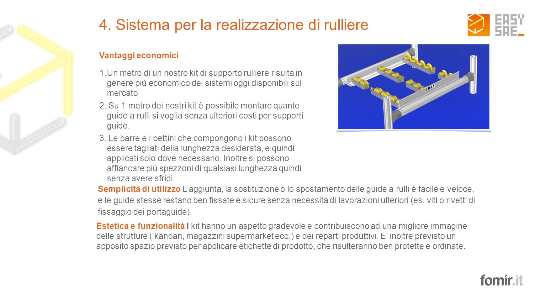 4. Sistema per la realizzazione di rulliere