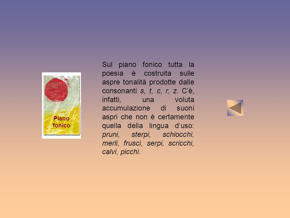 Sul piano fonico tutta la poesia è costruita sulle aspre tonalità prodotte dalle consonanti s, t, c, r, z. C'è, infatti, una voluta accumulazione di suoni aspri che non è certamente quella della lingua d'uso: pruni, sterpi, schiocchi, merli, frusci, serpi, scricchi, calvi, picchi.