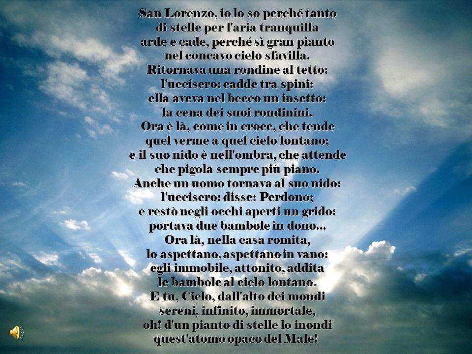 San Lorenzo, io lo so perché tanto di stelle per l aria tranquilla arde e cade, perché sì gran pianto nel concavo cielo sfavilla.