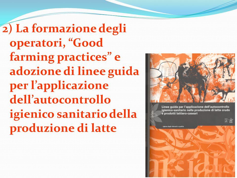 2) La formazione degli operatori, Good farming practices e adozione di linee guida per l'applicazione dell'autocontrollo igienico sanitario della produzione di latte