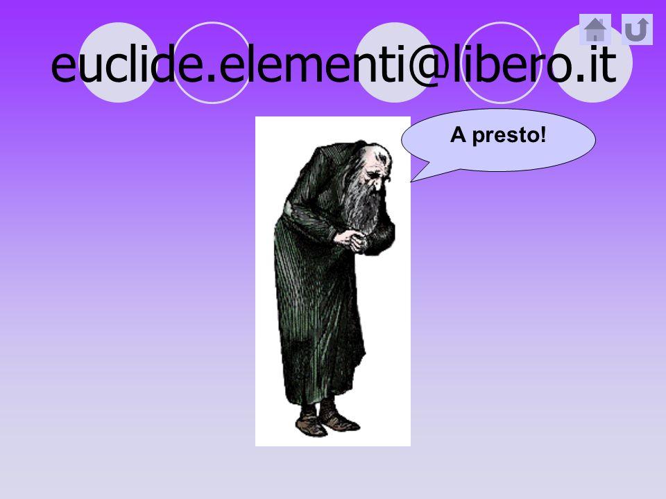 euclide.elementi@libero.it A presto!