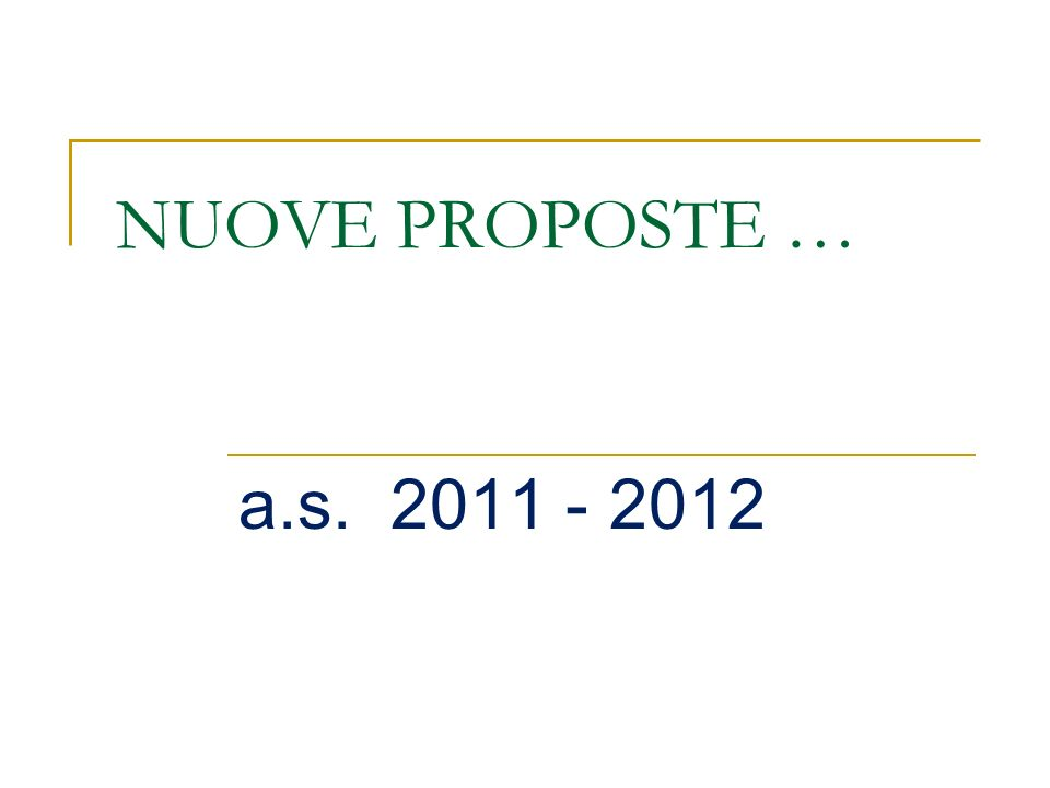 NUOVE PROPOSTE … a.s. 2011 - 2012