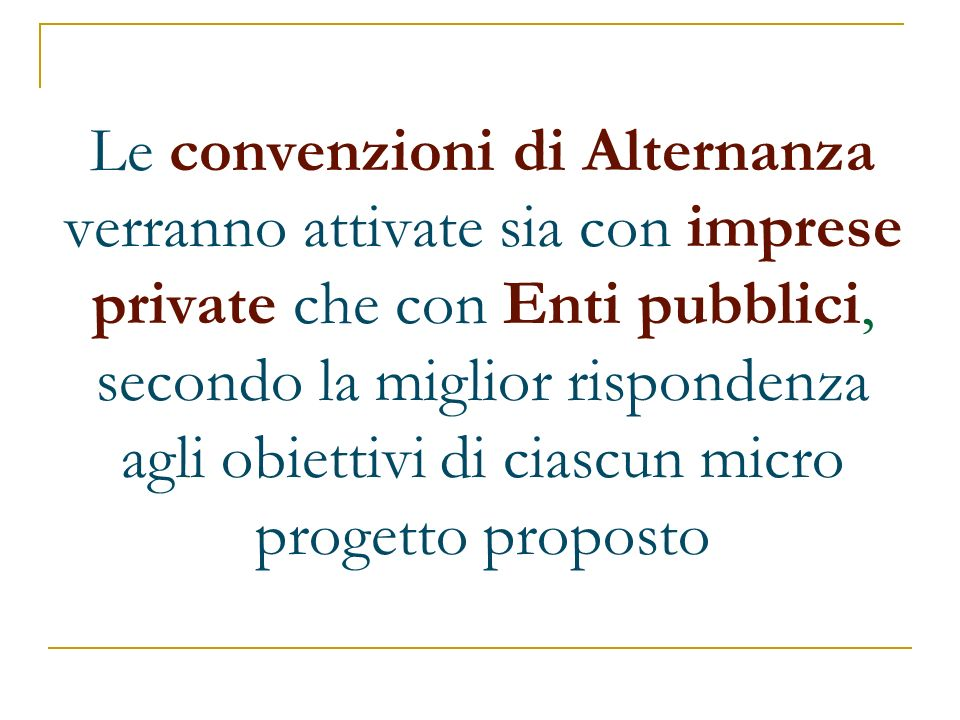 Le convenzioni di Alternanza verranno attivate sia con imprese private che con Enti pubblici, secondo la miglior rispondenza agli obiettivi di ciascun micro progetto proposto