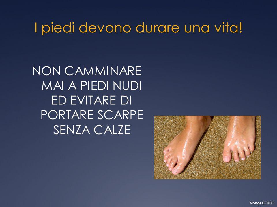 I piedi devono durare una vita!