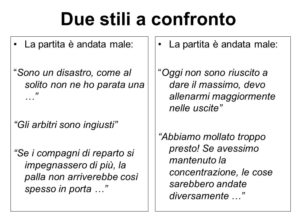 Due stili a confronto La partita è andata male: