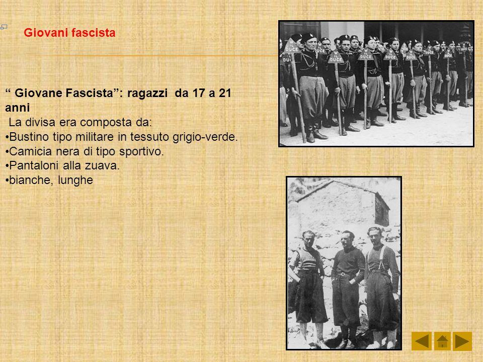 Giovani fascista Giovane Fascista : ragazzi da 17 a 21 anni. La divisa era composta da: Bustino tipo militare in tessuto grigio-verde.