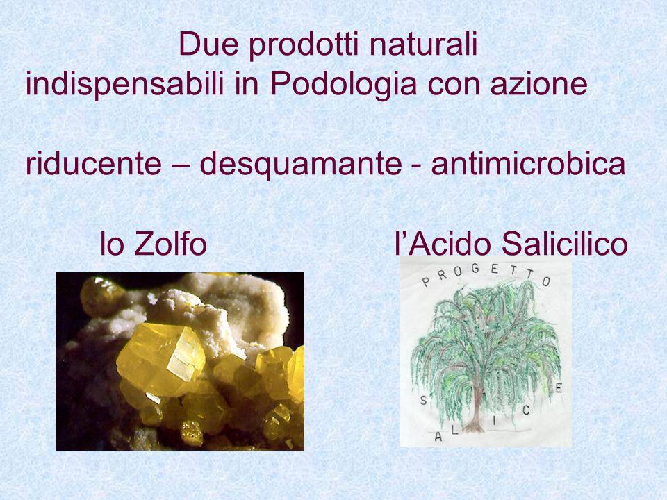 Due prodotti naturali indispensabili in Podologia con azione. riducente – desquamante - antimicrobica.