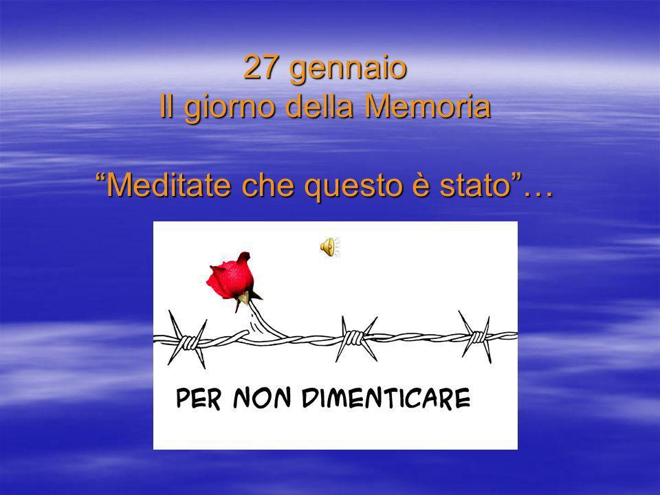 27 gennaio Il giorno della Memoria Meditate che questo è stato …