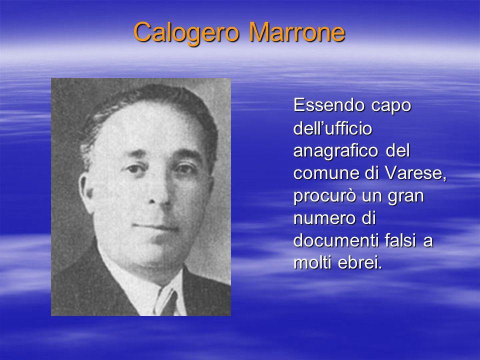 Calogero Marrone Essendo capo dell'ufficio anagrafico del comune di Varese, procurò un gran numero di documenti falsi a molti ebrei.