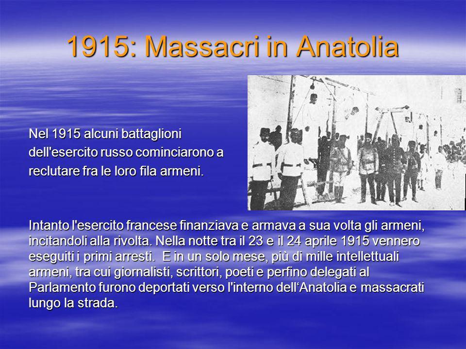 1915: Massacri in Anatolia Nel 1915 alcuni battaglioni