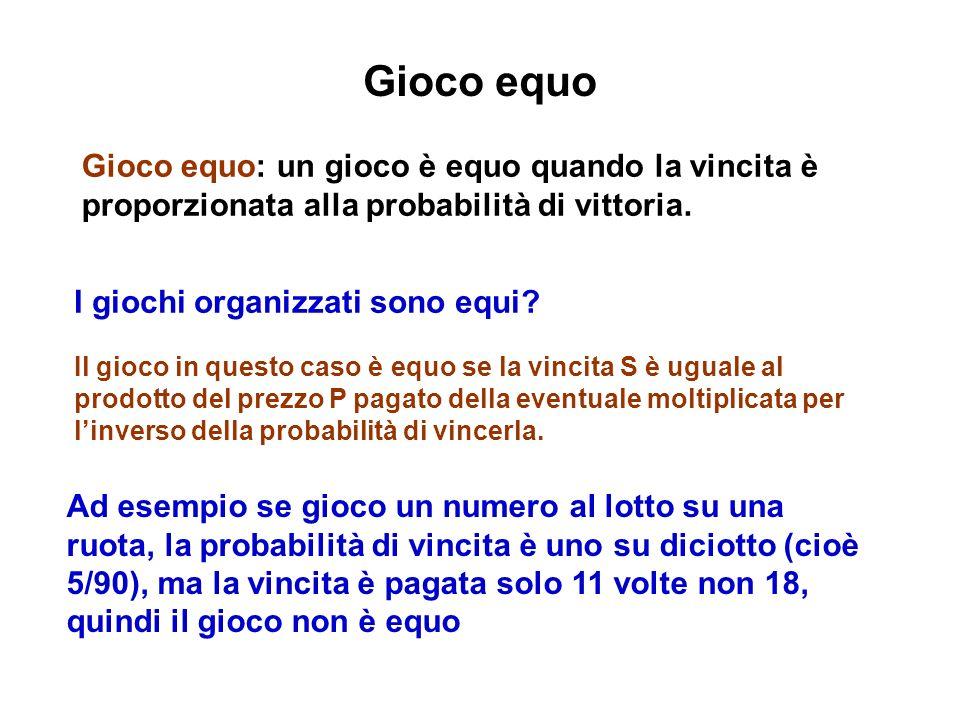 Gioco equo Gioco equo: un gioco è equo quando la vincita è proporzionata alla probabilità di vittoria.