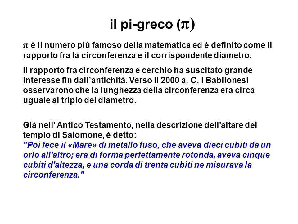 il pi-greco (π) π è il numero più famoso della matematica ed è definito come il rapporto fra la circonferenza e il corrispondente diametro.