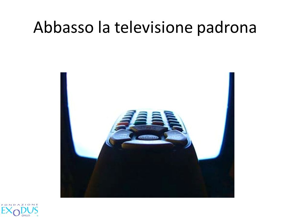 Abbasso la televisione padrona