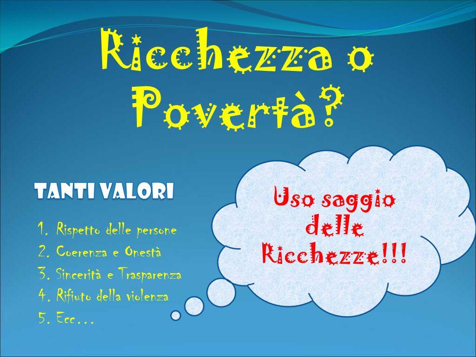 Ricchezza o Povertà Uso saggio delle Ricchezze!!!