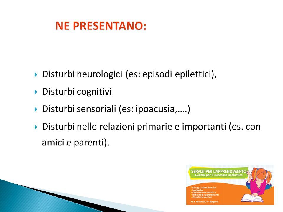 NE PRESENTANO: Disturbi neurologici (es: episodi epilettici),