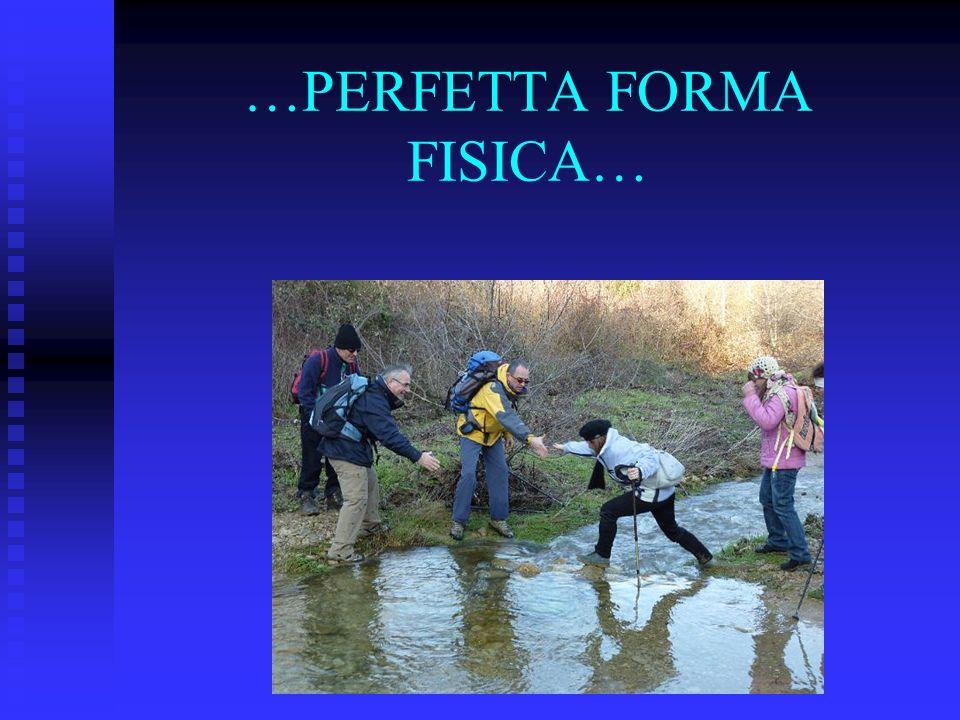 …PERFETTA FORMA FISICA…