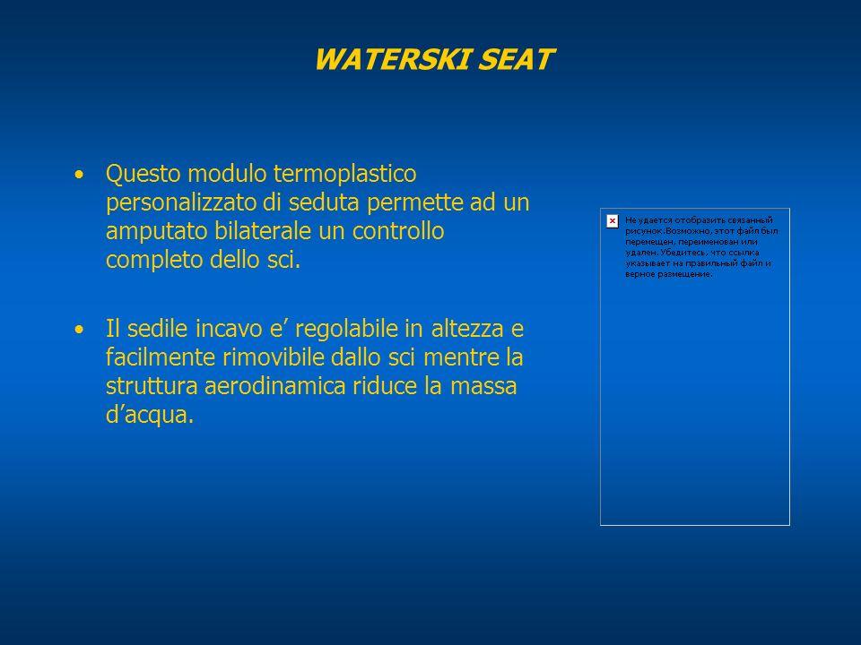 WATERSKI SEAT Questo modulo termoplastico personalizzato di seduta permette ad un amputato bilaterale un controllo completo dello sci.