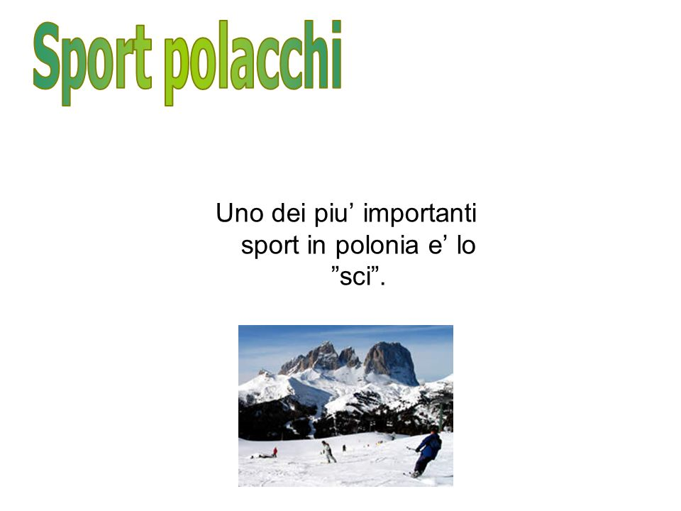 Uno dei piu' importanti sport in polonia e' lo sci .