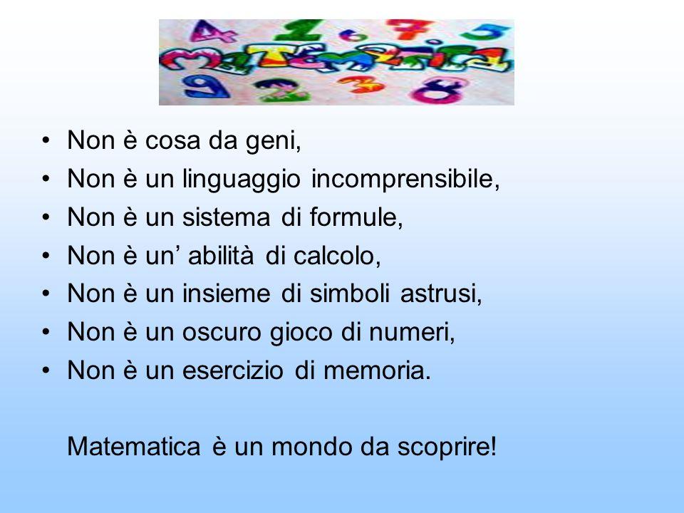 MATEMATICA Non è cosa da geni, Non è un linguaggio incomprensibile,