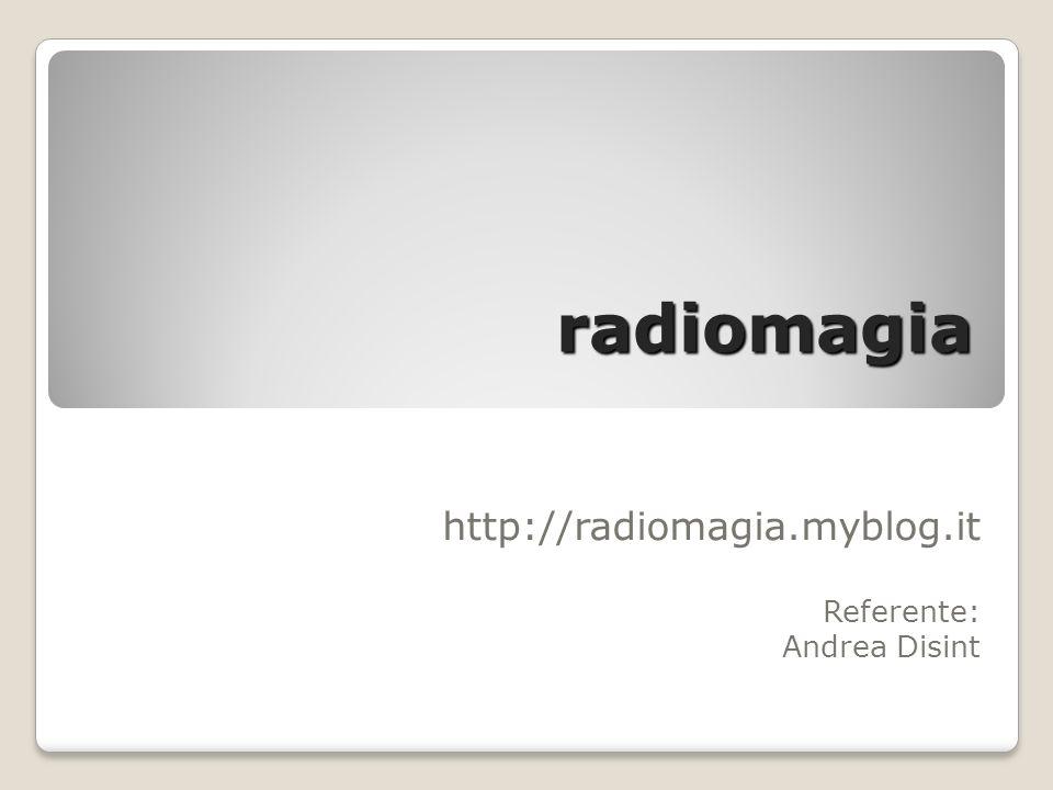 http://radiomagia.myblog.it Referente: Andrea Disint
