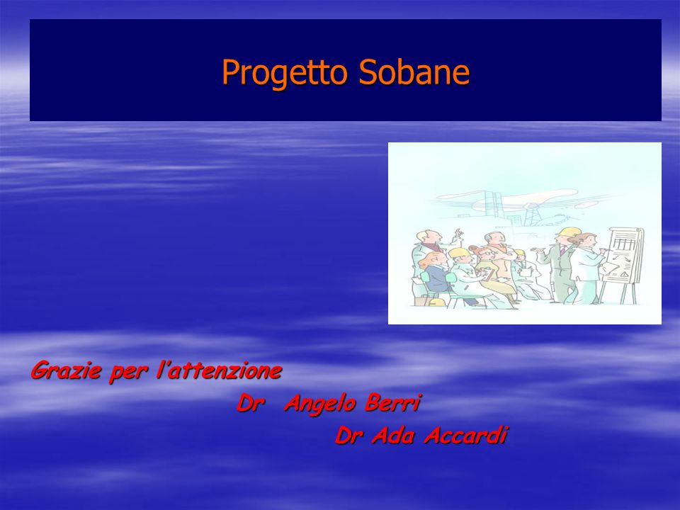 Progetto Sobane Grazie per l'attenzione Dr Angelo Berri Dr Ada Accardi