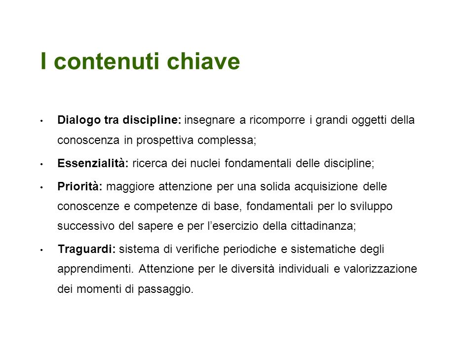I contenuti chiave Dialogo tra discipline: insegnare a ricomporre i grandi oggetti della conoscenza in prospettiva complessa;