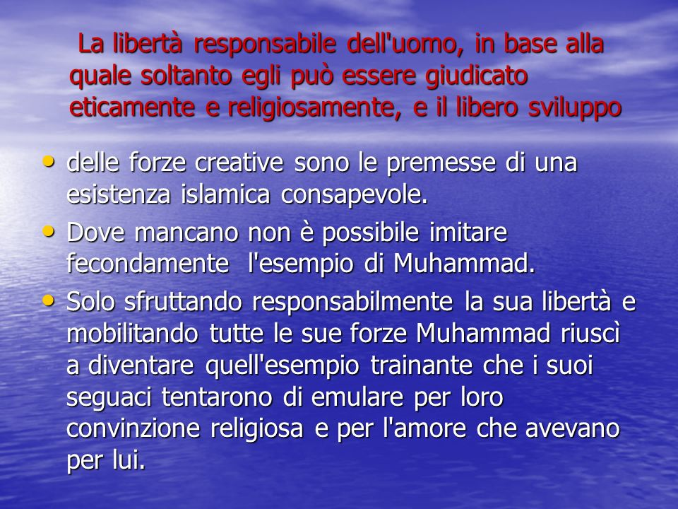 La libertà responsabile dell uomo, in base alla quale soltanto egli può essere giudicato eticamente e religiosamente, e il libero sviluppo