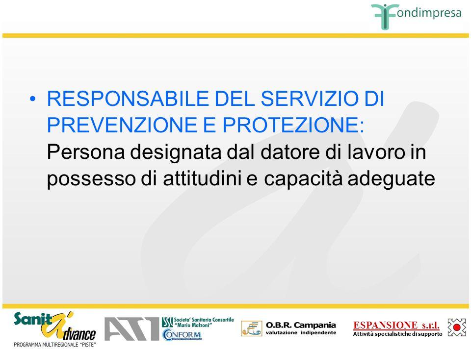 RESPONSABILE DEL SERVIZIO DI PREVENZIONE E PROTEZIONE: Persona designata dal datore di lavoro in possesso di attitudini e capacità adeguate